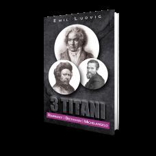 3 Titani - Rembrandt, Beethoven, Michelangelo - Emil Ludwig