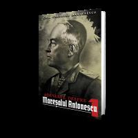 Adevarul despre Maresalul Antonescu (vol. 1) - Col. Ghe. Magherescu
