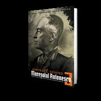 Adevarul despre Maresalul Antonescu (vol. 3) - Col. Ghe. Magherescu