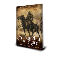 Alexandru cel Mare, Intre Legenda si Adevar - Arthur Weigall