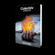 Colectiv, Lacrimi de foc - Dan Alexandru