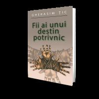 Fii Ai Unui Destin Potrivnic - Gherasim Tic