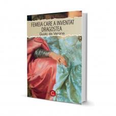 Femeia care a Inventat Dragostea - Guido da Verona