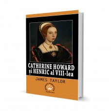 Catherine Howard si Henric al VIII-lea - James Taylor