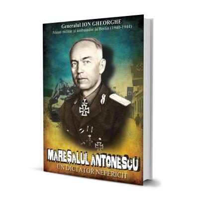Maresalul Antonescu - Un Dictator Nefericit - Gen. Ion Gheorghe