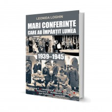 Mari Conferinte Care Au Impartit Lumea (1939-1945) - Leonida Loghin