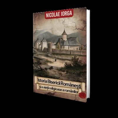 Nicolae Iorga - Istoria Bisericii Romanesti (vol. 1)