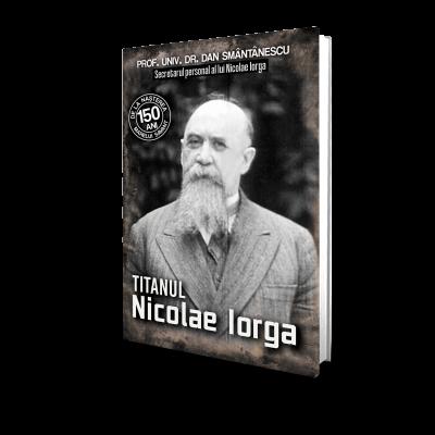 Titanul Nicolae Iorga - Dan Smantanescu