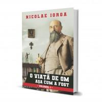 O Viata De Om Asa Cum A Fost (vol. 1) - Nicolae Iorga