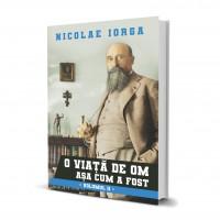 O Viata De Om Asa Cum A Fost (vol. 2) - Nicolae Iorga