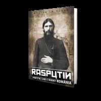 Rasputin, Profetul Care A Vandut Romania - William Le Queux