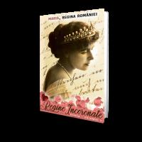 Regina Maria A Romaniei - Regine Incoronate (vol. 2)