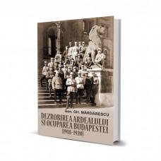 Dezrobirea Ardealului si Ocuparea Budapestei - General Gh. Mardarescu