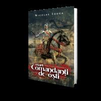 Mari Comandanti de Osti - Nicolae Iorga